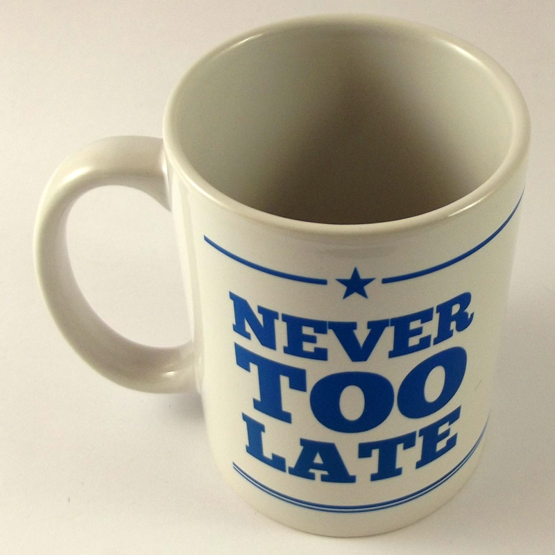 "Tazza Mug ""Never Too Late"""